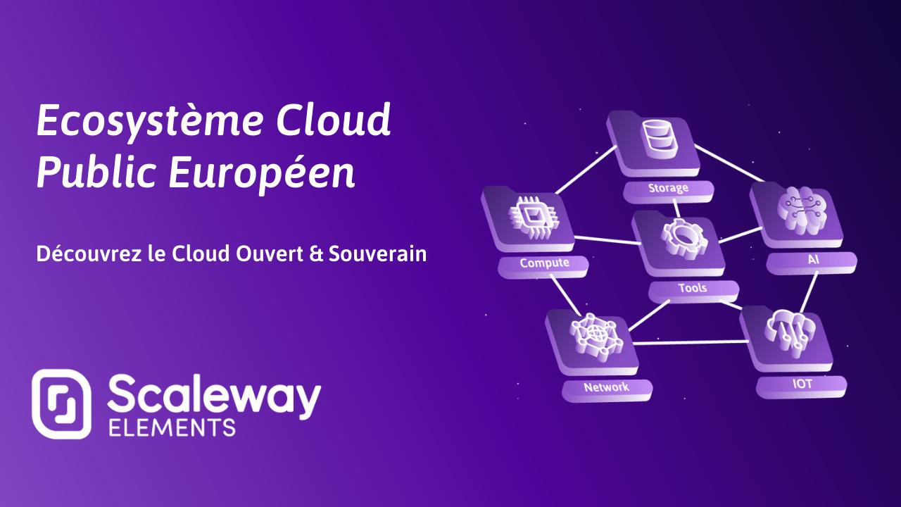 Scaleway Elements : tout savoir sur l'écosystème Cloud public européen